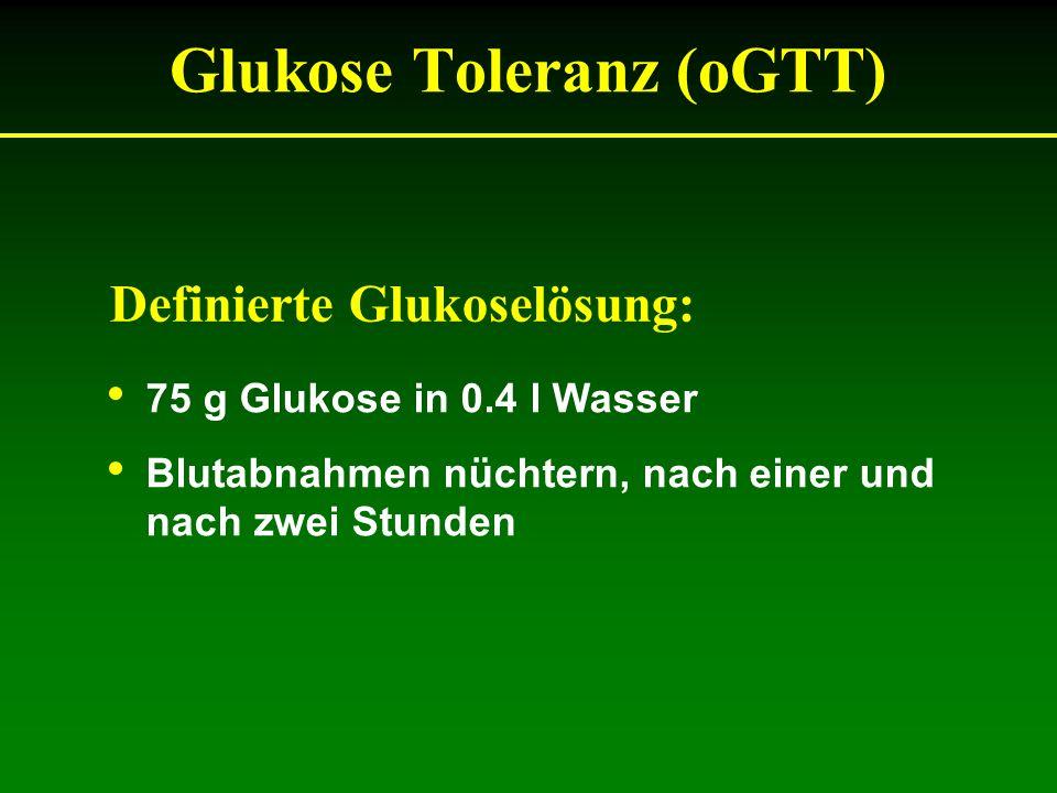 Glukose Toleranz (oGTT) 75 g Glukose in 0.4 l Wasser Blutabnahmen nüchtern, nach einer und nach zwei Stunden Definierte Glukoselösung: