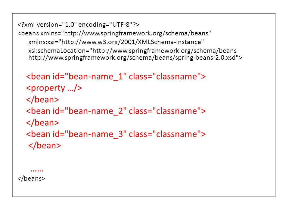 <beans xmlns= http://www.springframework.org/schema/beans xmlns:xsi= http://www.w3.org/2001/XMLSchema-instance xsi:schemaLocation= http://www.springframework.org/schema/beans http://www.springframework.org/schema/beans/spring-beans-2.0.xsd > ……
