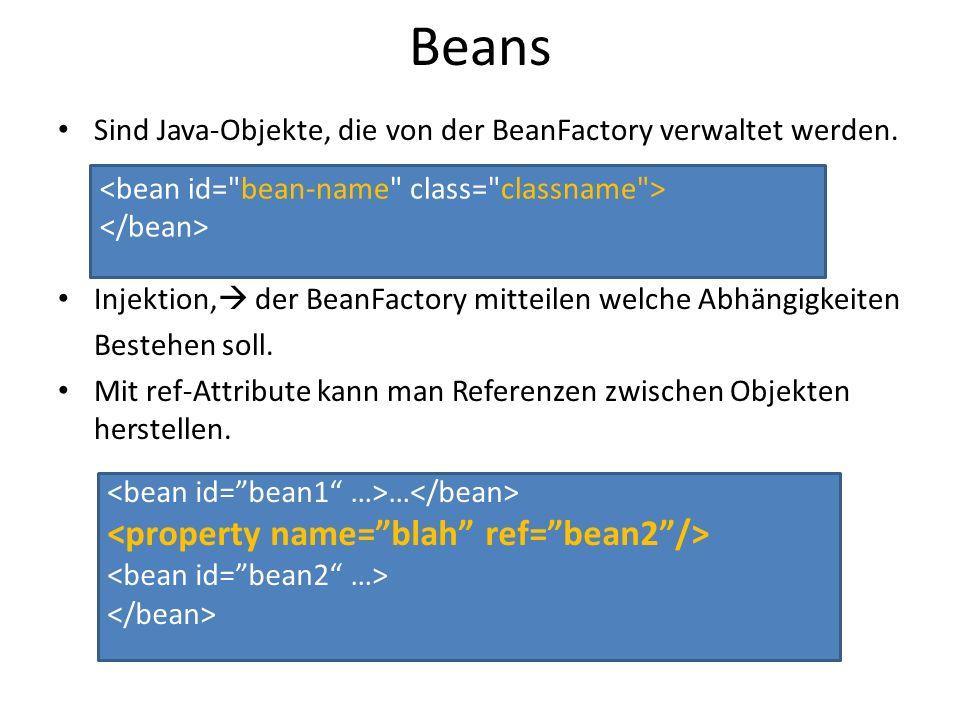 Beans Sind Java-Objekte, die von der BeanFactory verwaltet werden.