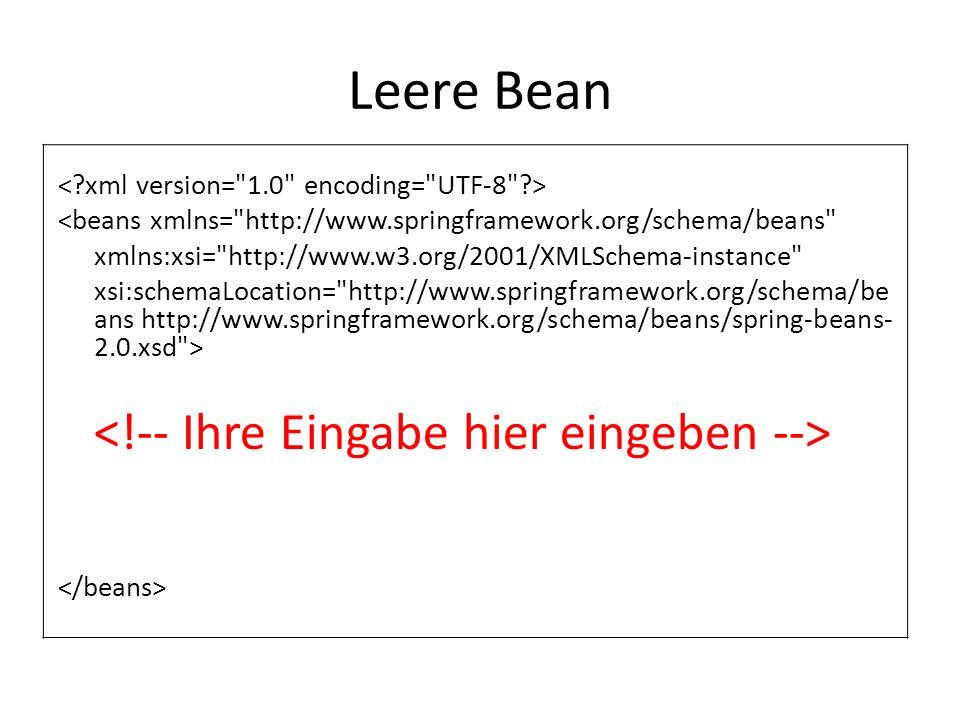 Leere Bean <beans xmlns= http://www.springframework.org/schema/beans xmlns:xsi= http://www.w3.org/2001/XMLSchema-instance xsi:schemaLocation= http://www.springframework.org/schema/be ans http://www.springframework.org/schema/beans/spring-beans- 2.0.xsd >