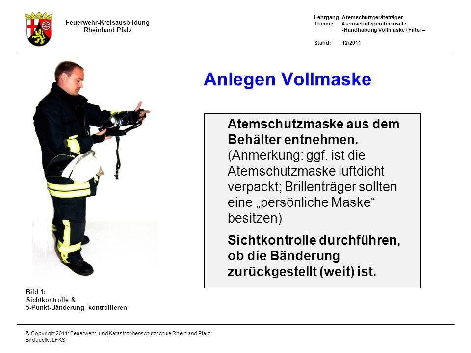 Feuerwehr-Kreisausbildung Rheinland-Pfalz Lehrgang: Atemschutzgeräteträger Thema: Atemschutzgeräteeinsatz -Handhabung Vollmaske / Filter – Stand: 12/2011 © Copyright 2011: Feuerwehr- und Katastrophenschutzschule Rheinland-Pfalz Bildquelle: LFKS Anschlussstück mittels Handballen verschließen.
