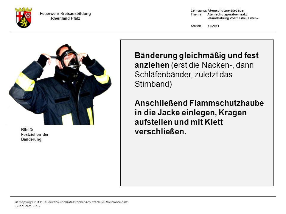 Feuerwehr-Kreisausbildung Rheinland-Pfalz Lehrgang: Atemschutzgeräteträger Thema: Atemschutzgeräteeinsatz -Handhabung Vollmaske / Filter – Stand: 12/2011 © Copyright 2011: Feuerwehr- und Katastrophenschutzschule Rheinland-Pfalz Bildquelle: LFKS Bild 4: Ggf.