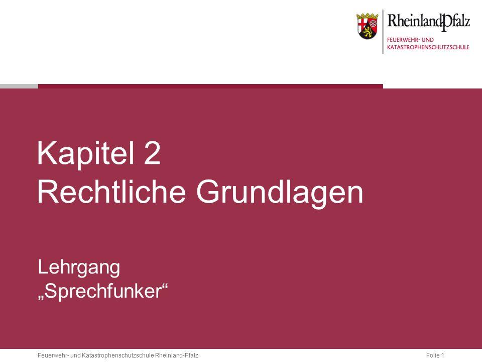 Folie 1Feuerwehr- und Katastrophenschutzschule Rheinland-Pfalz Kapitel 2 Rechtliche Grundlagen Lehrgang Sprechfunker
