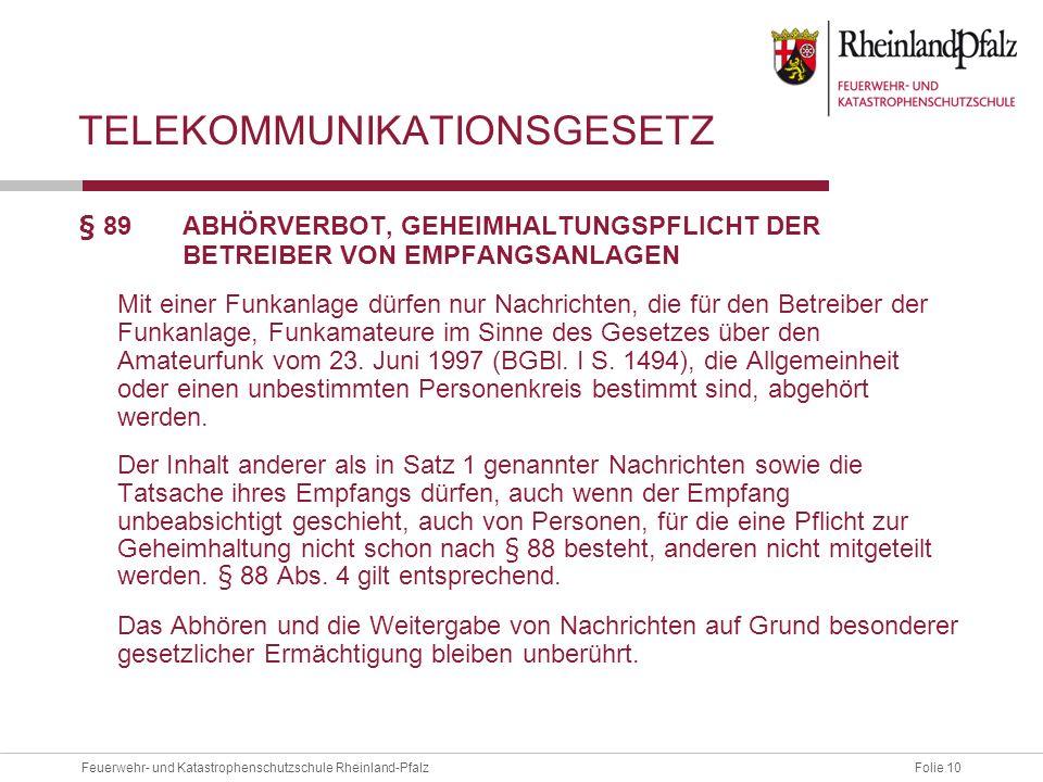 Folie 10Feuerwehr- und Katastrophenschutzschule Rheinland-Pfalz TELEKOMMUNIKATIONSGESETZ § 89 ABHÖRVERBOT, GEHEIMHALTUNGSPFLICHT DER BETREIBER VON EMP