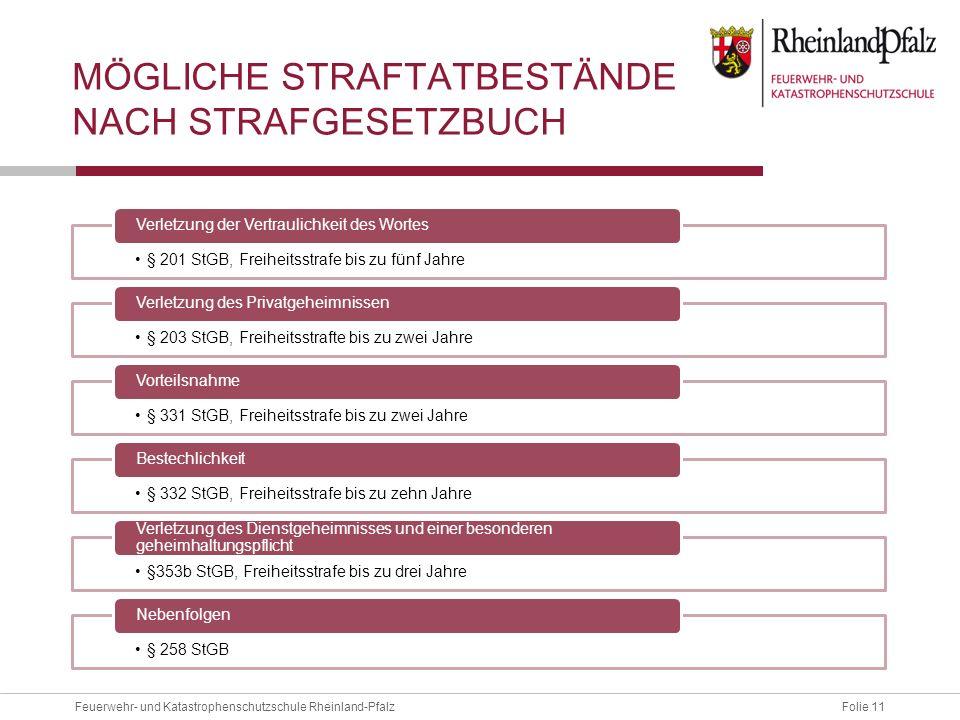 Folie 11Feuerwehr- und Katastrophenschutzschule Rheinland-Pfalz MÖGLICHE STRAFTATBESTÄNDE NACH STRAFGESETZBUCH § 201 StGB, Freiheitsstrafe bis zu fünf