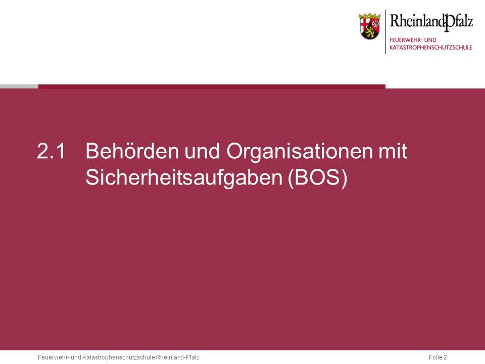 Folie 2 Feuerwehr- und Katastrophenschutzschule Rheinland-Pfalz 2.1 Behörden und Organisationen mit Sicherheitsaufgaben (BOS)