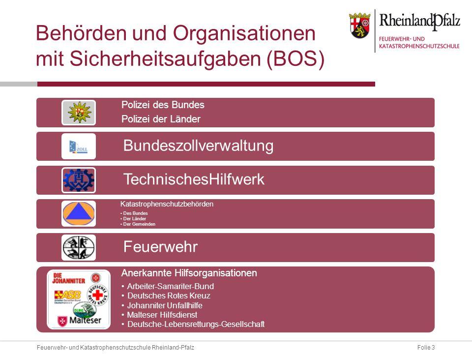 Folie 3Feuerwehr- und Katastrophenschutzschule Rheinland-Pfalz Behörden und Organisationen mit Sicherheitsaufgaben (BOS) Polizei des Bundes Polizei de