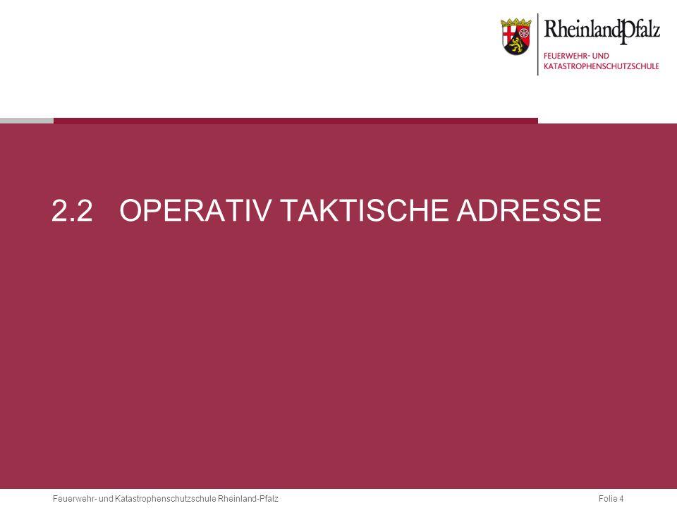 Folie 4 Feuerwehr- und Katastrophenschutzschule Rheinland-Pfalz 2.2OPERATIV TAKTISCHE ADRESSE