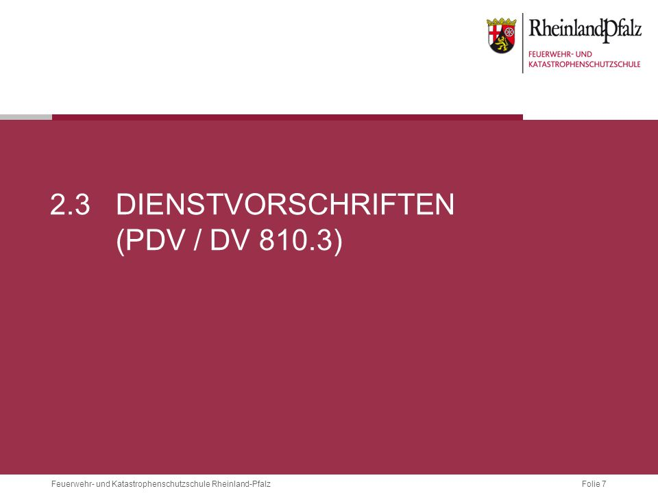 Folie 7 Feuerwehr- und Katastrophenschutzschule Rheinland-Pfalz 2.3DIENSTVORSCHRIFTEN (PDV / DV 810.3)