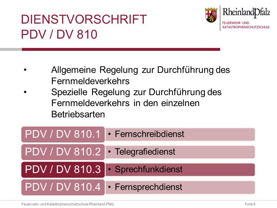 Folie 8Feuerwehr- und Katastrophenschutzschule Rheinland-Pfalz DIENSTVORSCHRIFT PDV / DV 810 Fernschreibdienst PDV / DV 810.1 Telegrafiedienst PDV / D