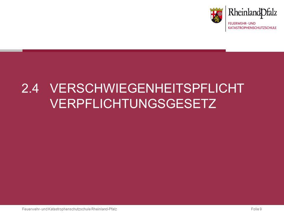 Folie 9 Feuerwehr- und Katastrophenschutzschule Rheinland-Pfalz 2.4VERSCHWIEGENHEITSPFLICHT VERPFLICHTUNGSGESETZ