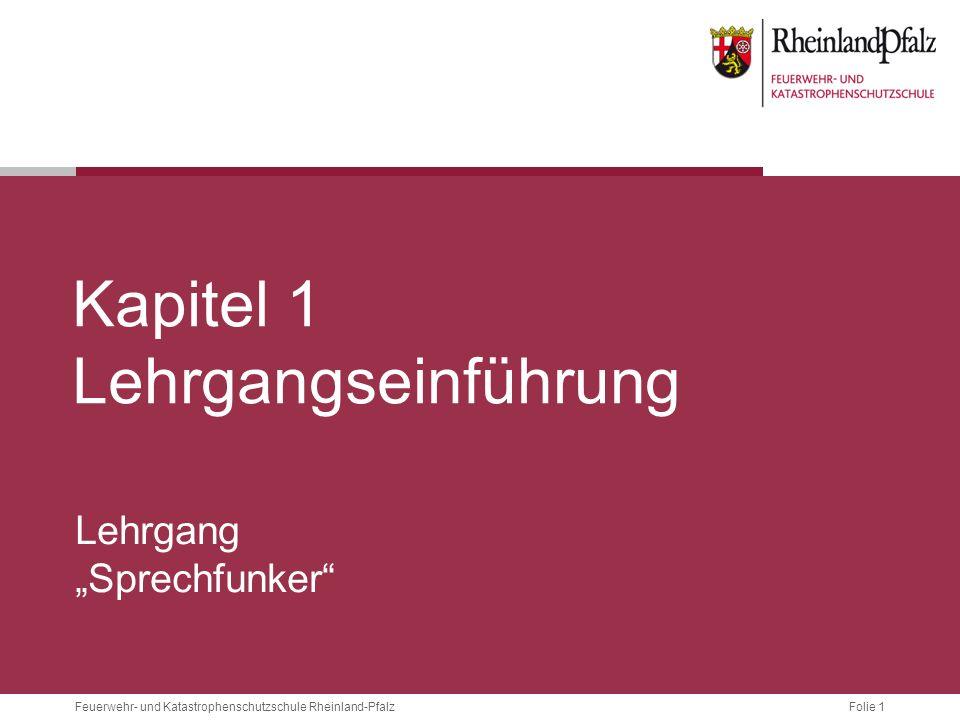Folie 1Feuerwehr- und Katastrophenschutzschule Rheinland-Pfalz Kapitel 1 Lehrgangseinführung Lehrgang Sprechfunker