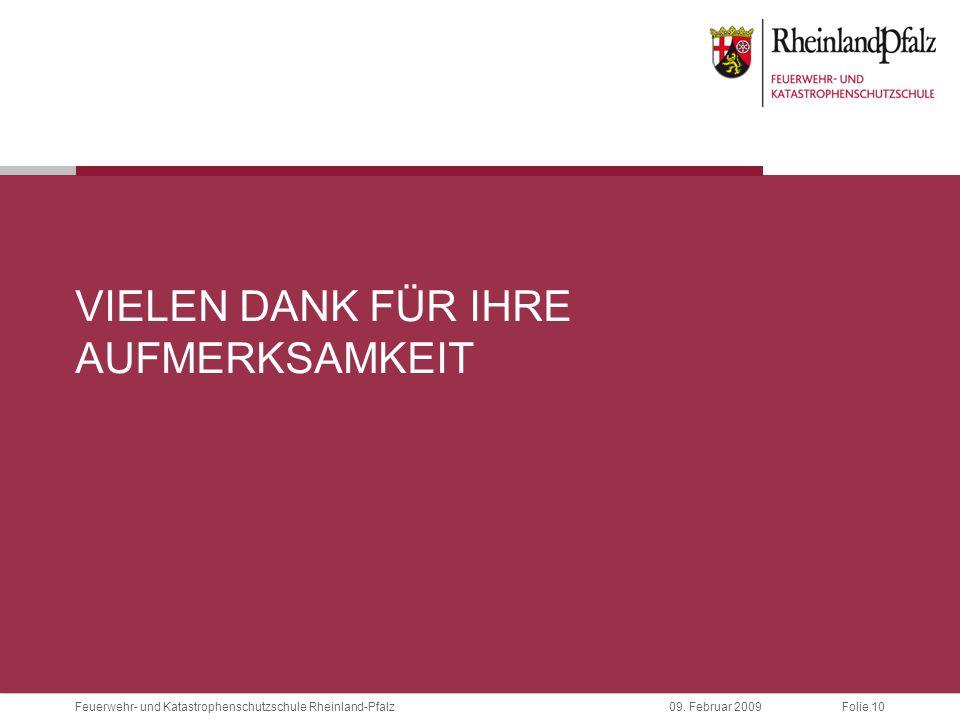 Folie 1009. Februar 2009 Feuerwehr- und Katastrophenschutzschule Rheinland-Pfalz VIELEN DANK FÜR IHRE AUFMERKSAMKEIT