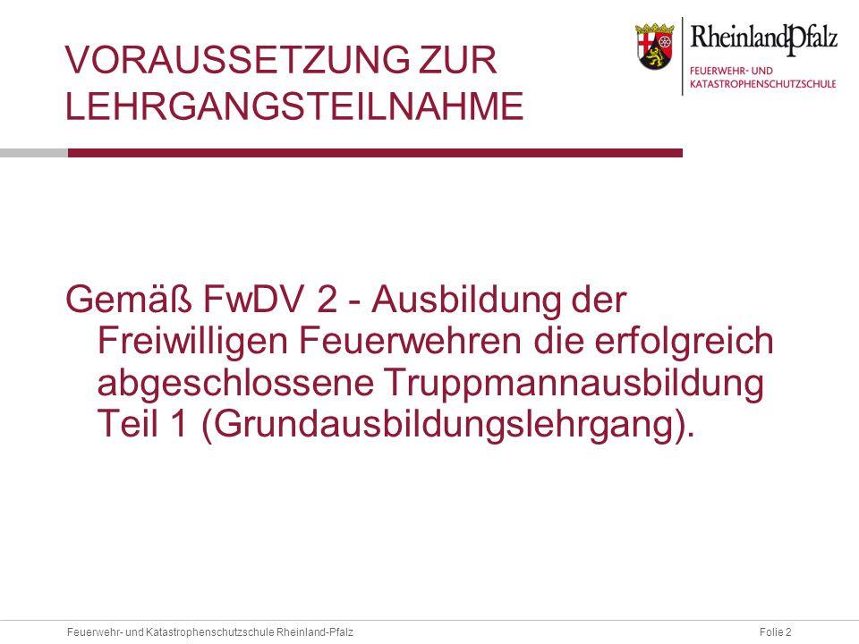 Folie 2Feuerwehr- und Katastrophenschutzschule Rheinland-Pfalz VORAUSSETZUNG ZUR LEHRGANGSTEILNAHME Gemäß FwDV 2 - Ausbildung der Freiwilligen Feuerwe