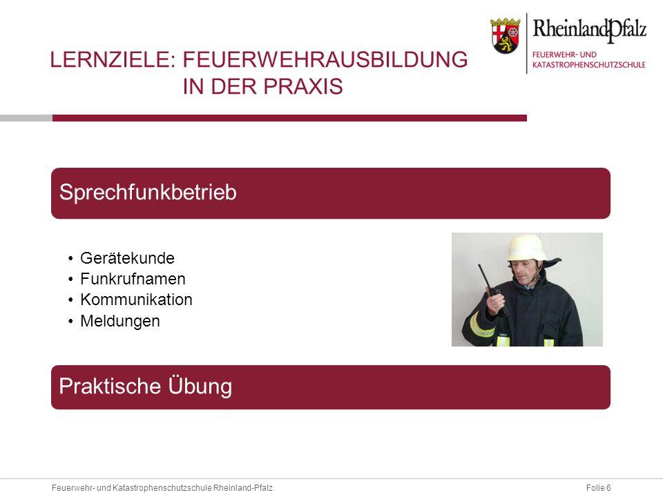 Folie 7Feuerwehr- und Katastrophenschutzschule Rheinland-Pfalz LERNERFOLGSKONTROLLE Gemäß § 18 Absatz 1 der Feuerwehrverordnung (FwVO) ist mit Abschluss jeder Ausbildung festzustellen, ob die Teilnehmer das Ausbildungsziel erreicht haben.