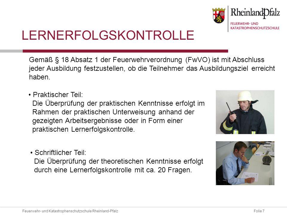 Folie 7Feuerwehr- und Katastrophenschutzschule Rheinland-Pfalz LERNERFOLGSKONTROLLE Gemäß § 18 Absatz 1 der Feuerwehrverordnung (FwVO) ist mit Abschlu