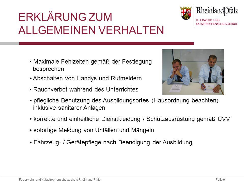 Folie 9Feuerwehr- und Katastrophenschutzschule Rheinland-Pfalz ERKLÄRUNG ZUM ALLGEMEINEN VERHALTEN Maximale Fehlzeiten gemäß der Festlegung besprechen