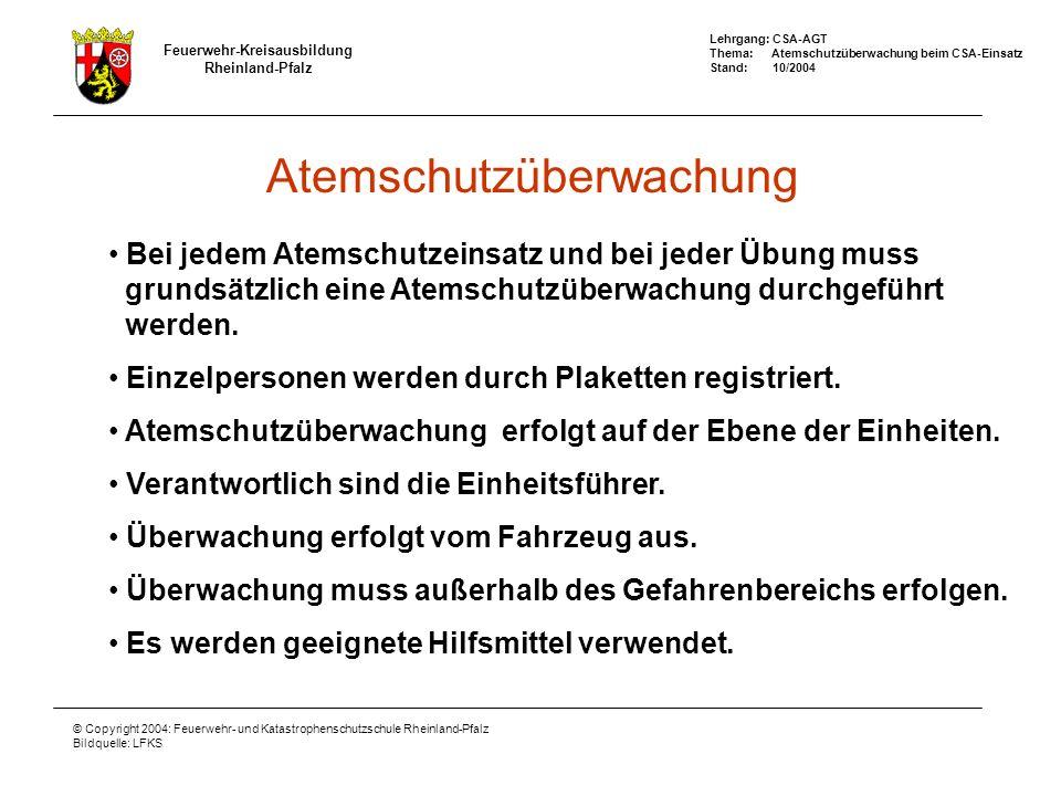 Feuerwehr-Kreisausbildung Rheinland-Pfalz Lehrgang: CSA-AGT Thema: Atemschutzüberwachung beim CSA-Einsatz Stand: 10/2004 © Copyright 2004: Feuerwehr- und Katastrophenschutzschule Rheinland-Pfalz Bildquelle: LFKS Komponenten der Atemschutzüberwachung Überwachung bzw.