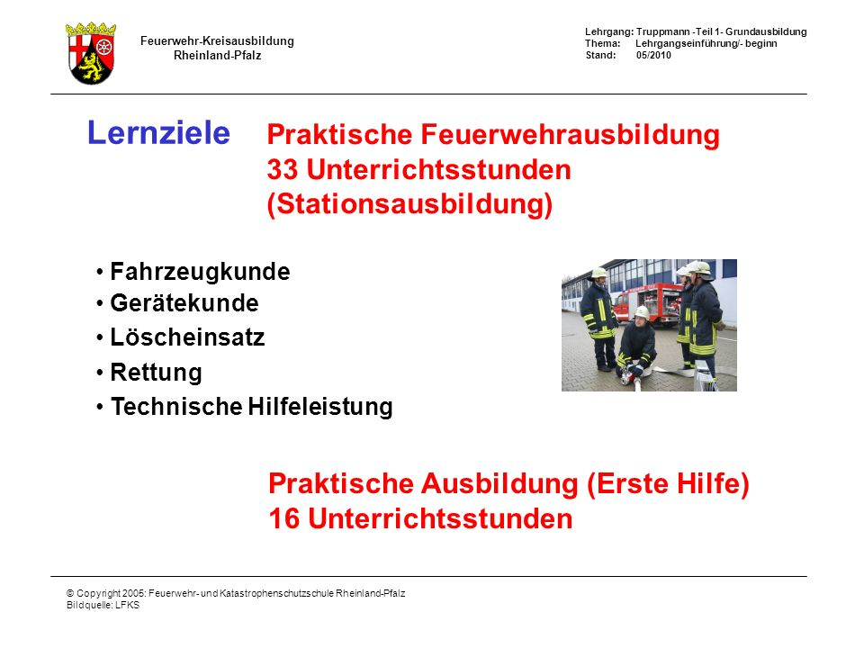 Lehrgang: Truppmann -Teil 1- Grundausbildung Thema: Lehrgangseinführung/- beginn Stand: 05/2010 Feuerwehr-Kreisausbildung Rheinland-Pfalz © Copyright