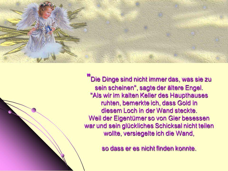 Der jüngere Engel wurde wütend und fragte den älteren Engel, wie er das habe geschehen lassen können?