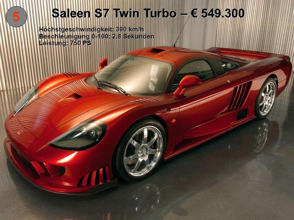 5 Saleen S7 Twin Turbo – 549.300 Höchstgeschwindigkeit: 390 km/h Beschleunigung 0-100: 2,8 Sekunden Leistung: 750 PS