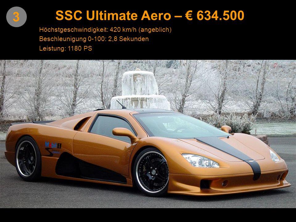 3 SSC Ultimate Aero – 634.500 Höchstgeschwindigkeit: 420 km/h (angeblich) Leistung: 1180 PS Beschleunigung 0-100: 2,8 Sekunden