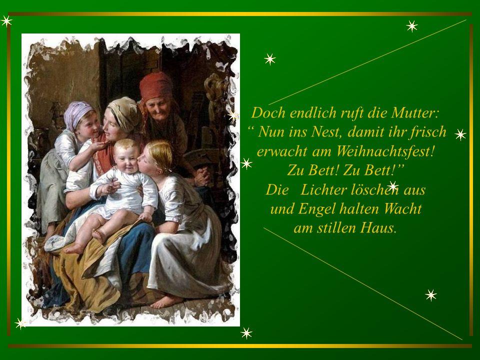 Doch endlich ruft die Mutter: Nun ins Nest, damit ihr frisch erwacht am Weihnachtsfest.