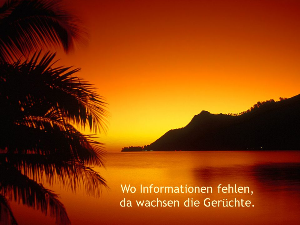 Wo Informationen fehlen, da wachsen die Ger ü chte.