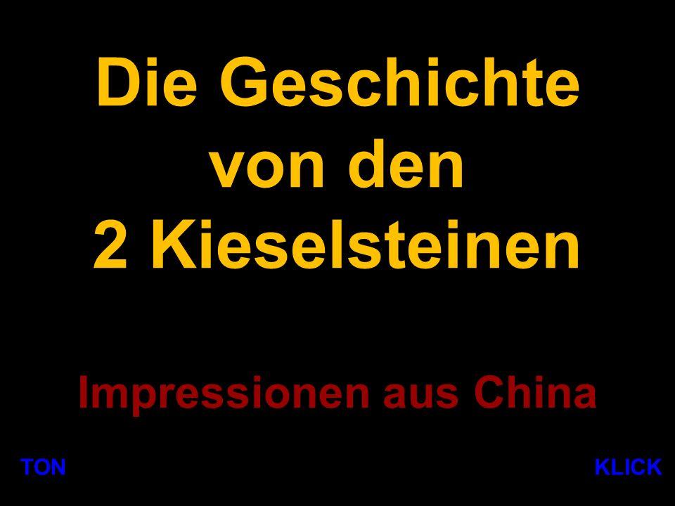 Die Geschichte von den 2 Kieselsteinen Impressionen aus China TON KLICK