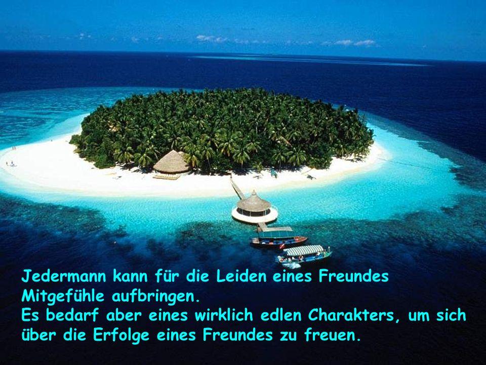 verteilt durch www.funmail2u.dewww.funmail2u.de Jedermann kann für die Leiden eines Freundes Mitgefühle aufbringen. Es bedarf aber eines wirklich edle