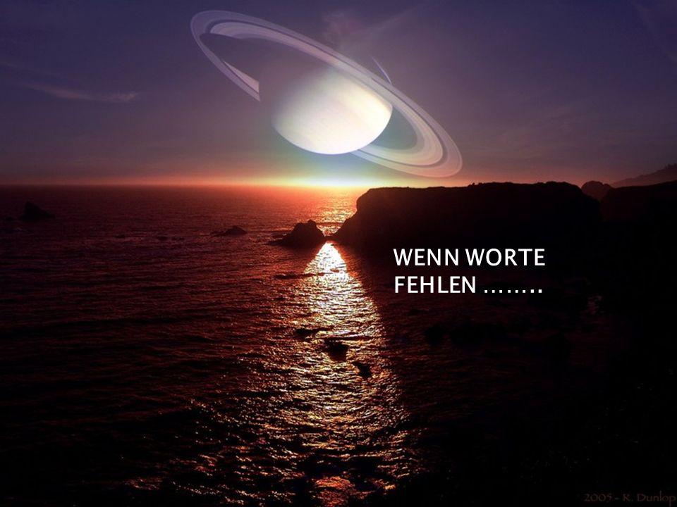 WENN WORTE FEHLEN ……..