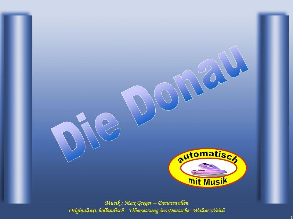 1 Musik : Max Greger – Donauwellen Originaltext holländisch - Übersetzung ins Deutsche: Walter Weith..........................