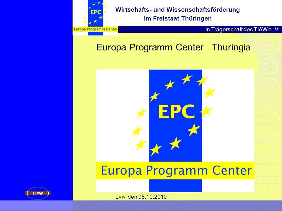 In Trägerschaft des TIAW e. V. Wirtschafts- und Wissenschaftsförderung im Freistaat Thüringen Lviv, den 08.10.2010 Europa Programm Center Thuringia