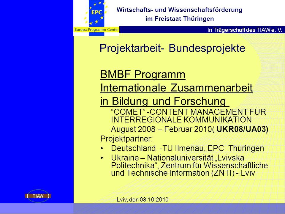 In Trägerschaft des TIAW e. V. Wirtschafts- und Wissenschaftsförderung im Freistaat Thüringen Lviv, den 08.10.2010 Projektarbeit- Bundesprojekte BMBF