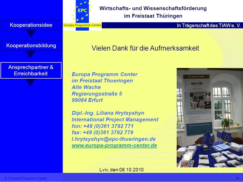 In Trägerschaft des TIAW e. V. Wirtschafts- und Wissenschaftsförderung im Freistaat Thüringen Lviv, den 08.10.2010 © Europa Programm Center14 Vielen D