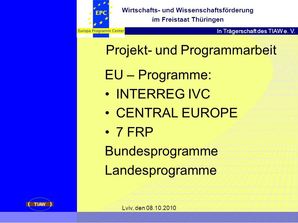 In Trägerschaft des TIAW e. V. Wirtschafts- und Wissenschaftsförderung im Freistaat Thüringen Lviv, den 08.10.2010 Projekt- und Programmarbeit EU – Pr