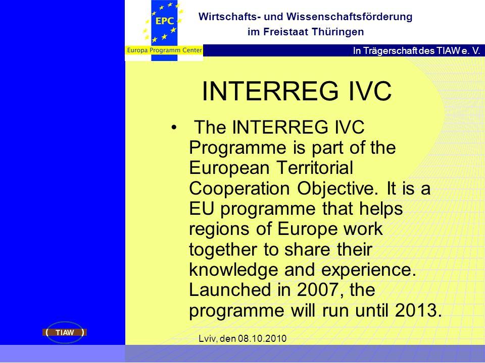 In Trägerschaft des TIAW e. V. Wirtschafts- und Wissenschaftsförderung im Freistaat Thüringen Lviv, den 08.10.2010 INTERREG IVC The INTERREG IVC Progr