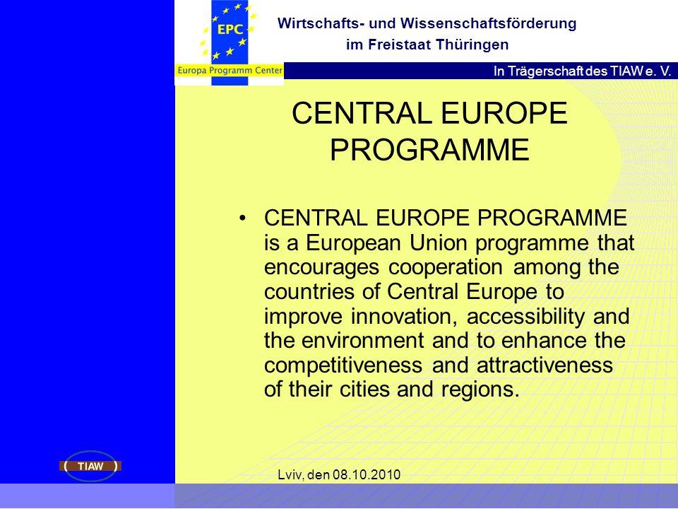 In Trägerschaft des TIAW e. V. Wirtschafts- und Wissenschaftsförderung im Freistaat Thüringen Lviv, den 08.10.2010 CENTRAL EUROPE PROGRAMME CENTRAL EU
