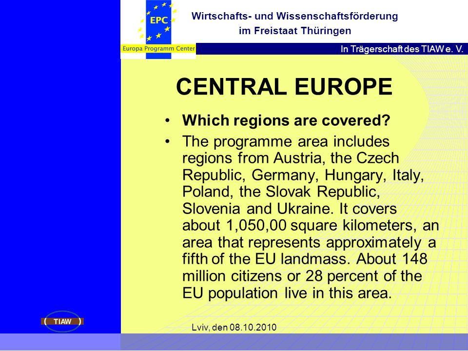 In Trägerschaft des TIAW e. V. Wirtschafts- und Wissenschaftsförderung im Freistaat Thüringen Lviv, den 08.10.2010 CENTRAL EUROPE Which regions are co