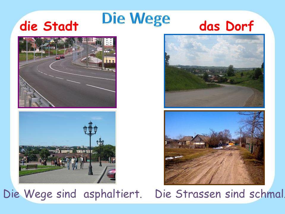 die Stadt das Dorf Die Wege sind asphaltiert.Die Strassen sind schmal.