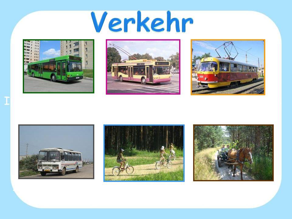 In der Stadt ist der öffentliche Verkehr entwickelt: die Busse, die Obusse, die Straßenbahnen. In den Dörfern verwendet man für die Bewegung die Busse