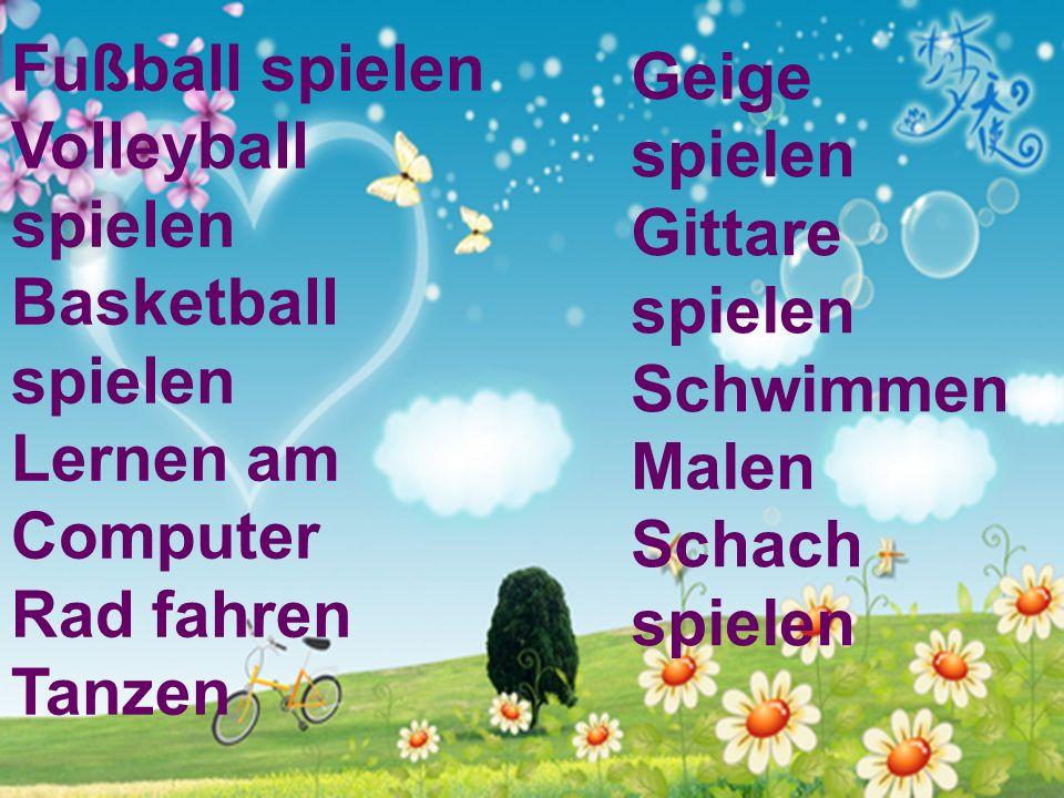 Fußball spielen Volleyball spielen Basketball spielen Lernen am Computer Rad fahren Tanzen Geige spielen Gittare spielen Schwimmen Malen Schach spiele