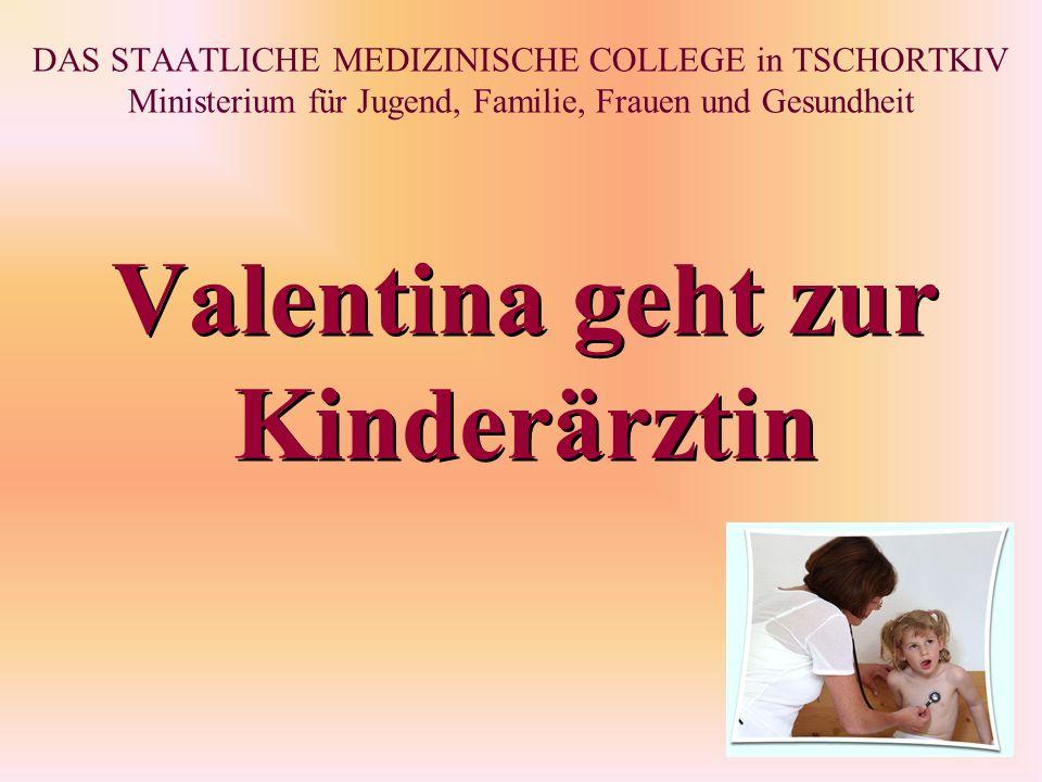 DAS STAATLICHE MEDIZINISCHE COLLEGE in TSCHORTKIV Ministerium für Jugend, Familie, Frauen und Gesundheit Valentina geht zur Kinderärztin