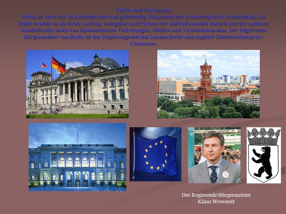 Politik und Verfassung Berlin ist eines der 16 Bundesländer und gleichzeitig Hauptstadt der Bundesrepublik Deutschland.