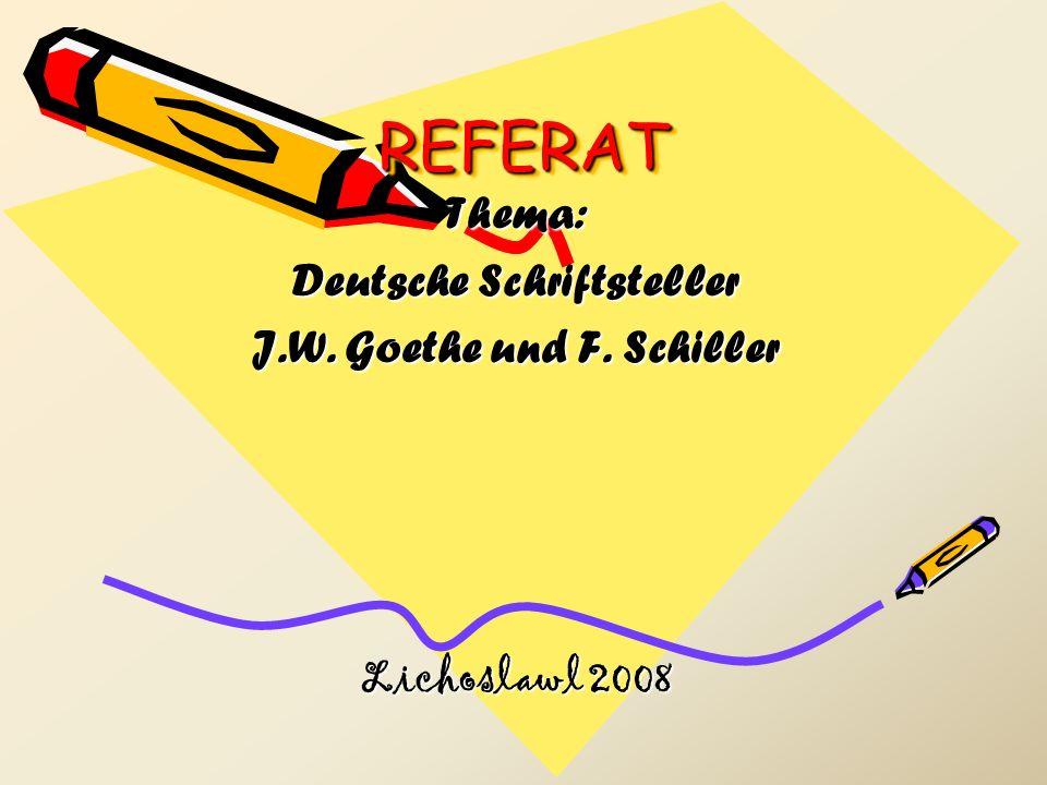 REFERATREFERAT Thema: Deutsche Schriftsteller J.W. Goethe und F. Schiller Lichoslawl 2008