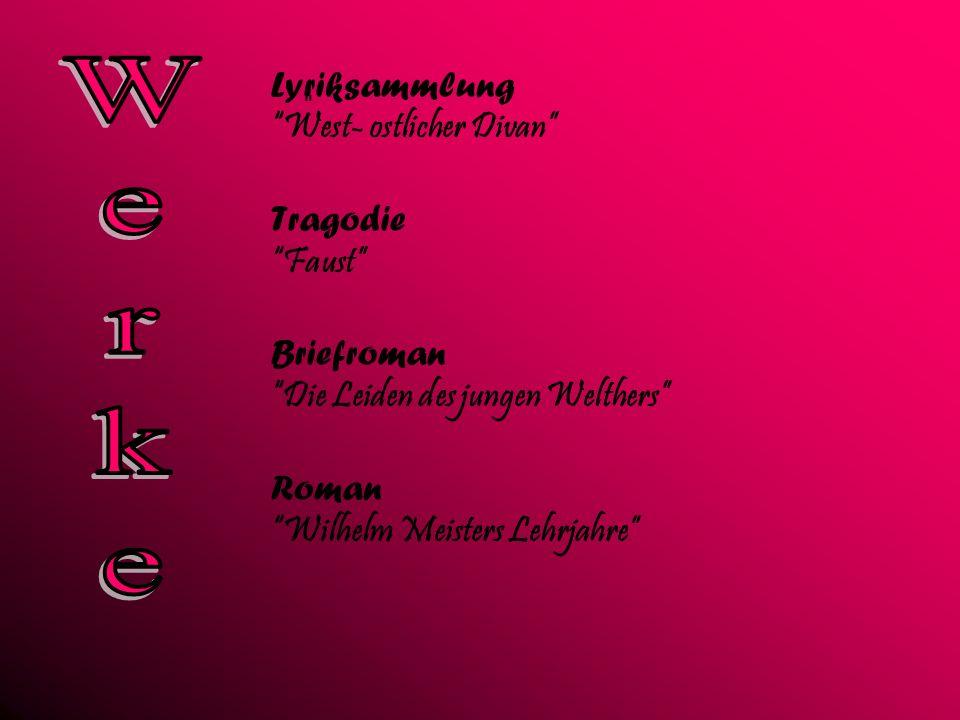 Lyriksammlung West- ostlicher Divan Tragodie Faust Briefroman Die Leiden des jungen Welthers Roman Wilhelm Meisters Lehrjahre