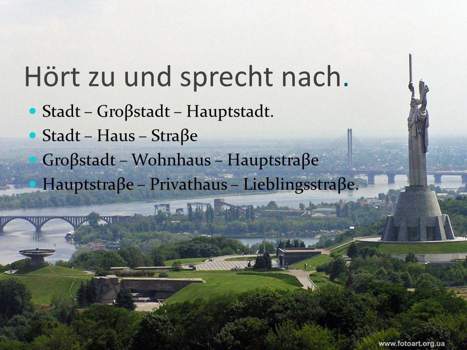 Hört zu und sprecht nach. Stadt – Groβstadt – Hauptstadt.