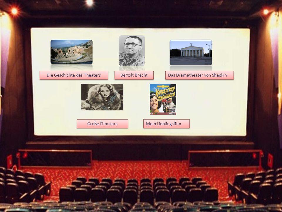 Die Geschichte des Theaters Bertolt Brecht Bertolt Brecht Das Dramatheater von Shepkin Mein Lieblingsfilm Große Filmstars