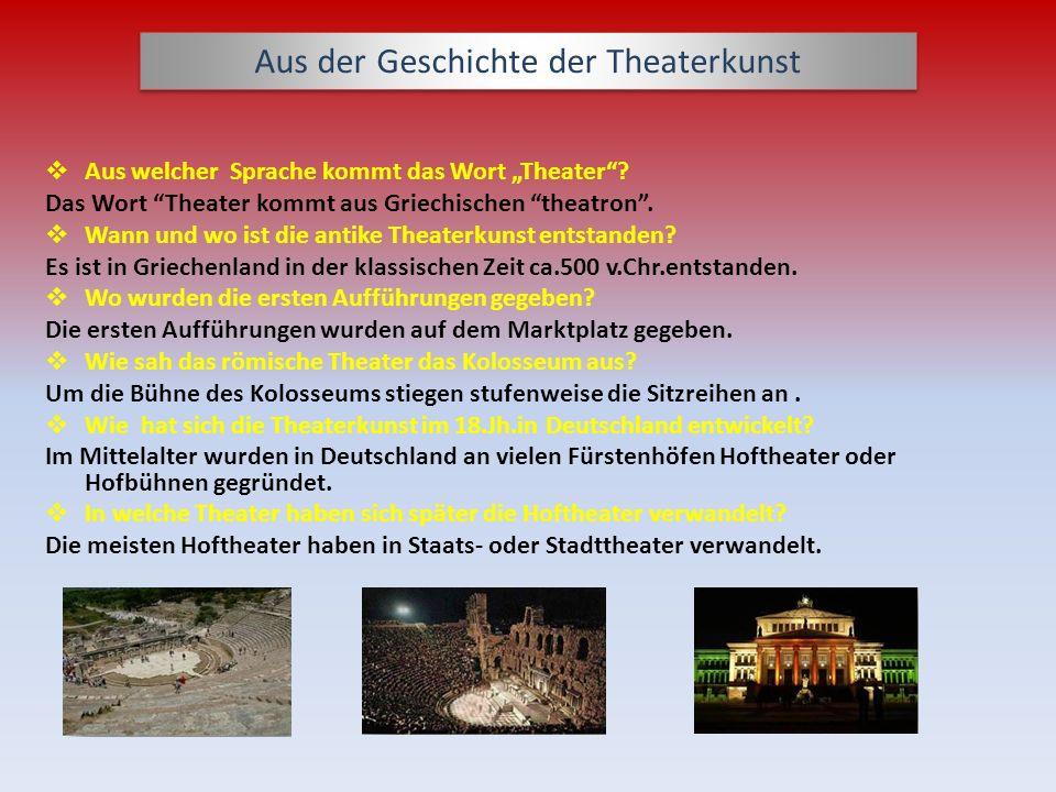 Aus der Geschichte der Theaterkunst Aus welcher Sprache kommt das Wort Theater? Das Wort Theater kommt aus Griechischen theatron. Wann und wo ist die