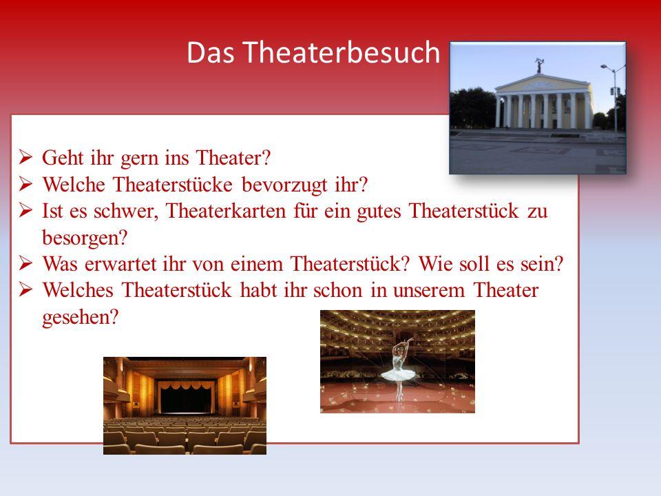 Das Theaterbesuch Geht ihr gern ins Theater? Welche Theaterstücke bevorzugt ihr? Ist es schwer, Theaterkarten für ein gutes Theaterstück zu besorgen?